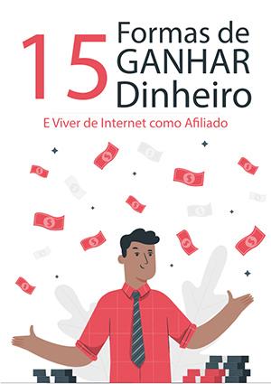 15 Formas de Ganhar Dinheiro e Viver de Internet como Afiliado